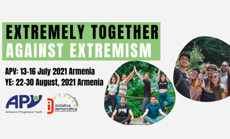 Open call for EXTREMELY TOGETHER AGAINST EXTREMISM | Youth exchange in Armenia | APV: 13-16 July 2021 | YE: 22-30 August 2021